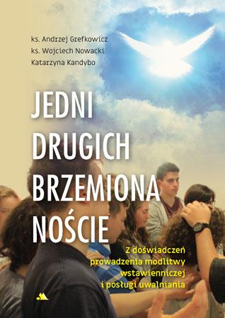 Jedni drugich brzemiona noście - Andrzej Grefkowicz, Wojciech Nowacki, Katarzyna Kandybo