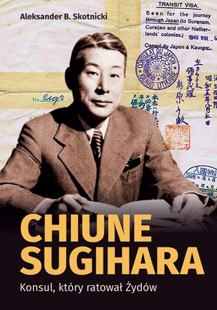 Chiune Sugihara. Konsul, ktory ratował Żydów - Aleksander B. Skotnicki : Judaika