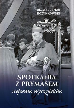 Spotkania z Prymasem Stefanem Wyszyńskim - Waldemar Rozynkowski
