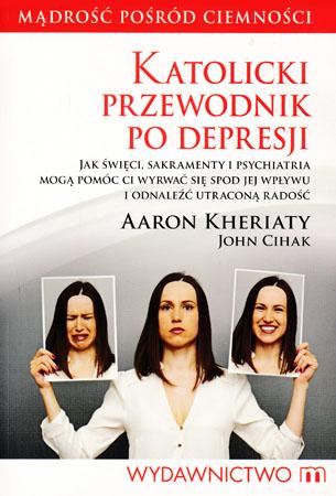 Katolicki przewodnik po depresji - Aaron Kheriaty, John Cihak