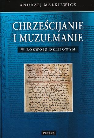 Chrześcijanie i muzułmanie w rozwoju dziejowym - Andrzej Małkiewicz