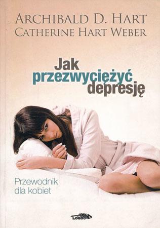 Jak przezwyciężyć depresję. Poradnik dla kobiet - Hart Archibald