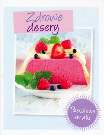 Zdrowe desery. Pastelowe przysmaki