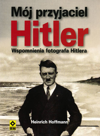 Mój przyjaciel Hitler - Heinrich Hoffmann