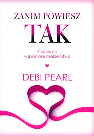 Zanim powiesz TAK. Przepis na wspaniałe małżeństwo - Debi Pearl