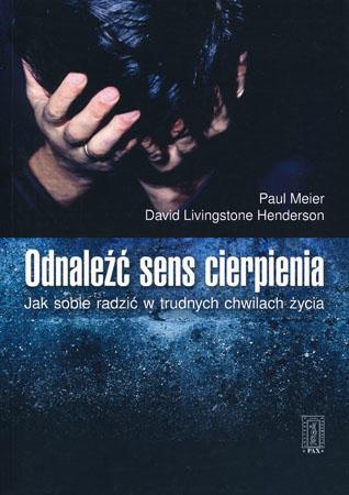 Odnaleźć sens cierpienia. Jak sobie radzić w trudnych chwilach życia - Paul Meier