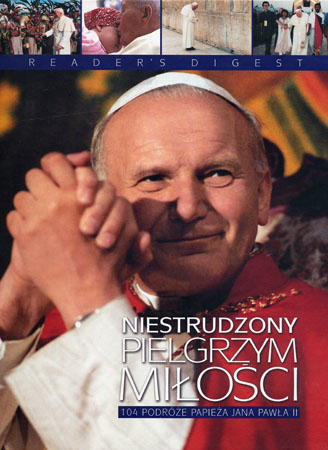 Niestrudzony pielgrzym miłości. 104 podróże Papieża Jana Pawła II - Praca zbiorowa