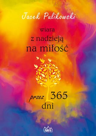 Wiara z nadzieją na miłość przez 365 dni - Jacek Pulikowski