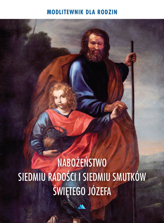 Nabożeństwo siedmiu radości i siedmiu smutków świętego Józefa : Modlitewnik dla rodzin