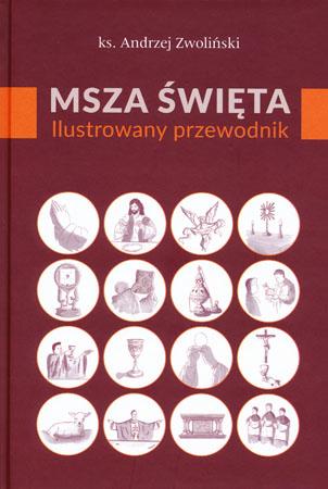 Msza Święta. Ilustrowany przewodnik - ks. Andrzej Zwoliński