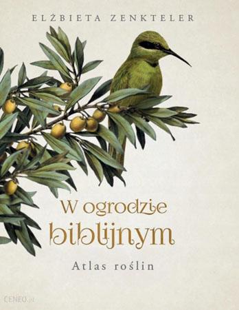 W ogrodzie biblijnym. Atlas roślin - Elżbieta Zenkteler