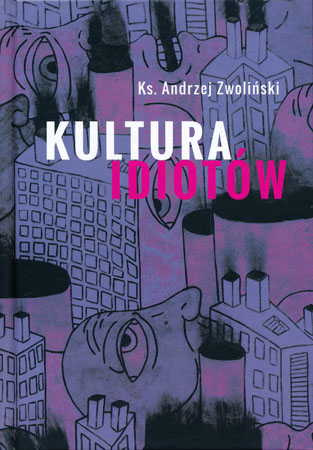 Kultura idiotów - ks. Andrzej Zwoliński : Społeczeństwo