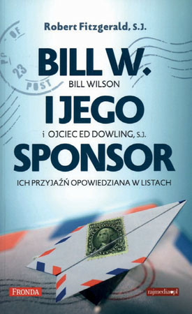 Bill W. i jego sponsor - Bill Wilson i Ed Dowling - Robert Fitzgerald, S.J : Wspomnienia
