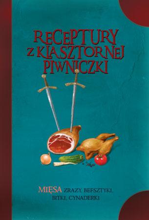 Receptury z klasztornej piwniczki. Mięsa - Jacek Kowalski