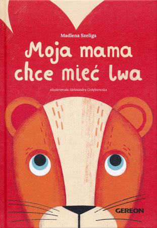 Moja mama chce mieć lwa - Madlena Szeliga