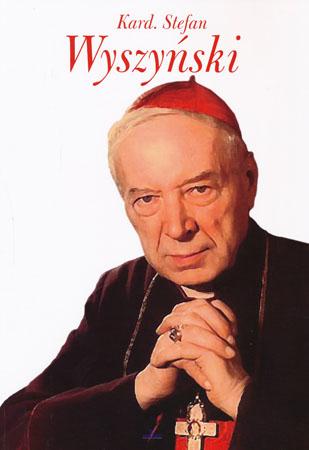 Kardynał Stefan Wyszyński - Piotr Stefaniak