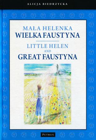 Mała Helenka, Wielka Faustyna. Little Helen, Great Faustyna