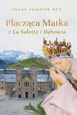 Płacząca Matka z La Salette i Dębowca - Iwona Józefiak OCV : Orędzia i objawienia