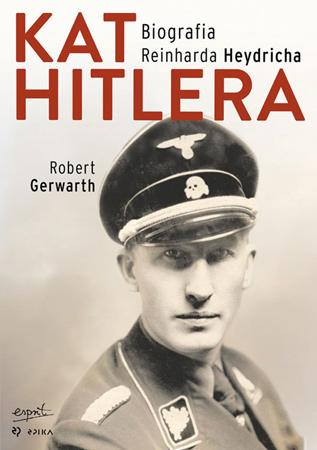 Kat Hitlera. Biografia Reinharda Heydricha - Robert Gerwarth : Biografie : II wojna światowa