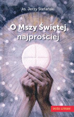 O Mszy Świętej najprościej - duże litery - ks. Jerzy Stafański