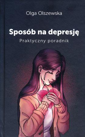 Sposób na depresję. Praktyczny poradnik - Olga Olszewska
