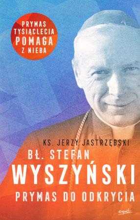 Bł. Stefan Wyszyński. Prymas do odkrycia - ks. Jerzy Jastrzębski