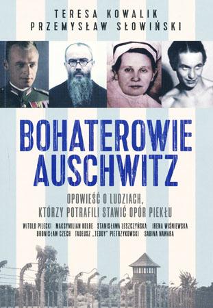 Bohaterowie Auschwitz - Teresa Kowalik, Przemysław Słowiński