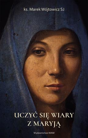 Uczyć się wiary z Maryją - Marek Wójtowicz SJ