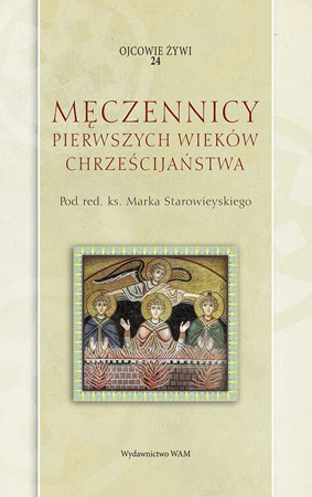 Męczennicy pierwszych wieków chrześcijaństwa - red. ks. Marek Starowieyski