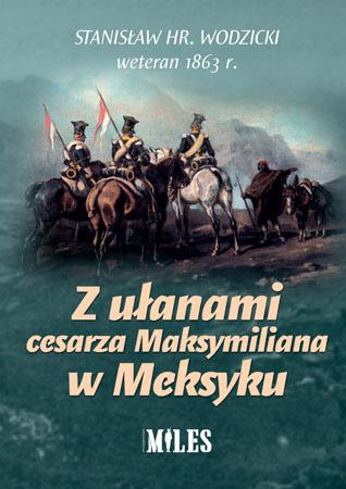Z ułanami cesarza Maksymiliana w Meksyku - Stanisław Wodzicki
