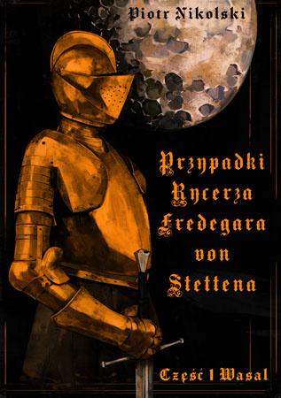 Przypadki rycerza Fredegara von Stettena. Cz. 1: Wasal - Piotr Nikolski