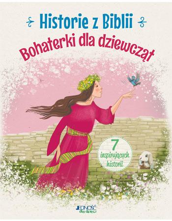 Historie z Biblii. Bohaterki dla dziewcząt - Anna Jóźwik