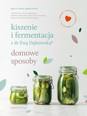Kiszenie i fermentacja z dr Ewą Dąbrowską. Domowe sposoby - Beata Anna Dąbrowska : Przepisy kulinarne
