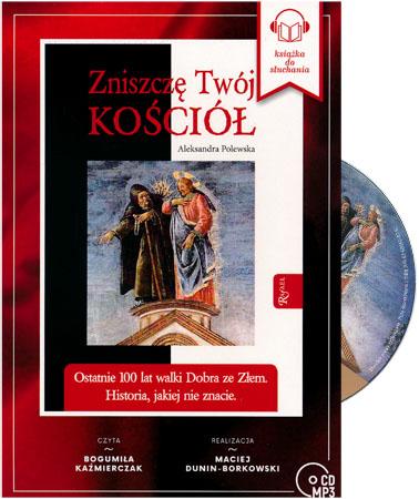 Zniszczę Twój Kościół. Ostatnie 100 lat walki dobra ze złem. Audiobook CD MP3 - Aleksandra Polewska