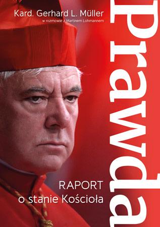 Prawda. Raport o stanie Kościoła - kard. Gerhard Ludwig Muller, Martin Lohmann : Życie Kościoła
