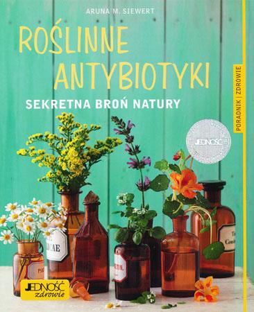 Roślinne antybiotyki. Sekretna broń natury - Aruna M. Siewert