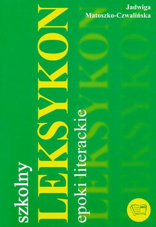 Szkolny leksykon. Epoki literackie - Jadwiga Matoszko-Czwaliński
