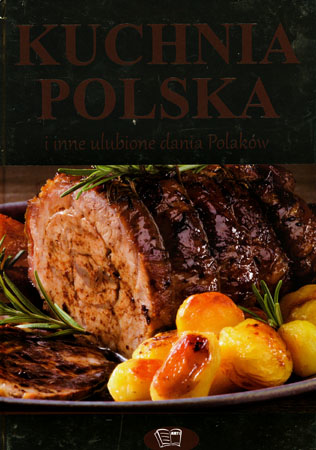 Kuchnia Polska i inne ulubione dania Polaków - Katarzyna Wojsław