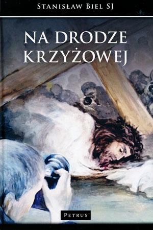 Na drodze krzyżowej - Stanisław Biel SJ