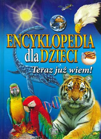 Encyklopedia dla dzieci. Teraz już wiem! - Praca zbiorowa