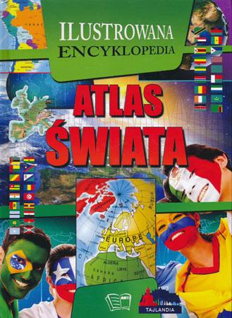 Ilustrowana encyklopedia. Atlas Świata - Praca zbiorowa