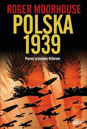 Polska 1939. Pierwsi przeciw Hitlerowi - Roger Moorhouse : II wojna światowa
