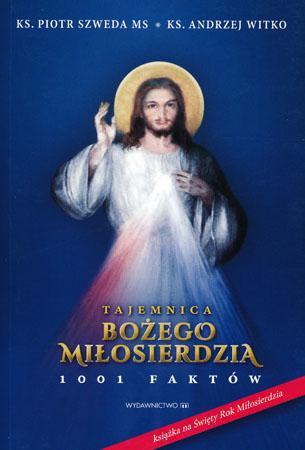 Tajemnica Bożego Miłosierdzia 1001 faktów - ks. Piotr Szweda MS, ks. Andrzej Witko