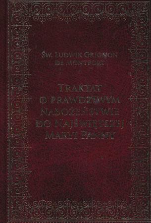 Traktat o prawdziwym nabożeństwie do Najświętszej Maryi Panny - św. Ludwik Grignon De Montfor