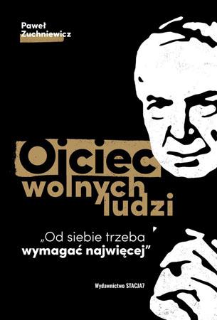 Ojciec wolnych ludzi - Paweł Zuchniewicz