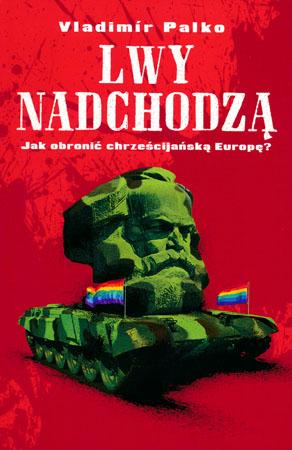 Lwy nadchodzą. Jak obronić chrześcijańską Europę? - Vladimir Palko