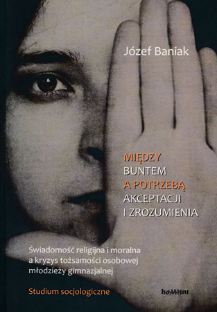 Między buntem a potrzebą akceptacji i zrozumienia - Józef Baniak