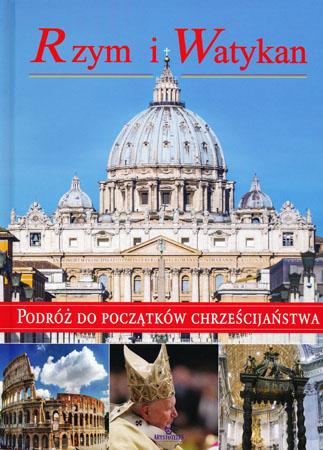 Rzym i Watykan. Podróż do początków chrześcijaństwa album - Anna Paterek