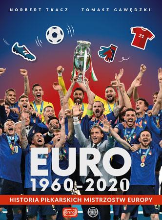 Euro 1960-2020. Historia piłkarskich Mistrzostw Europy - Tomasz Gawędzki, Norbert Tkacz
