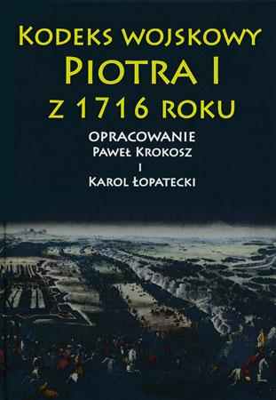 Kodeks wojskowy Piotra I z 1716 roku - Paweł Krokosz, Karol Łopatecki